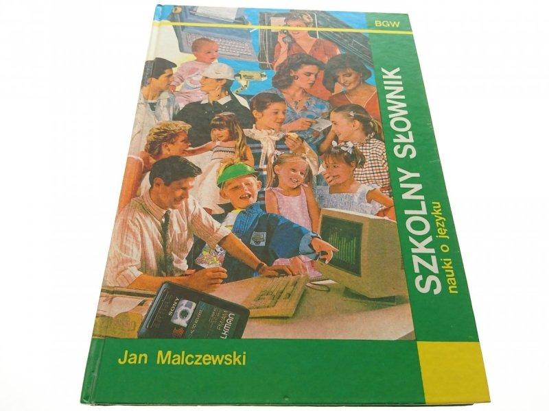 SZKOLNY SŁOWNIK NAUKI O JĘZYKU - Malczewski 1991