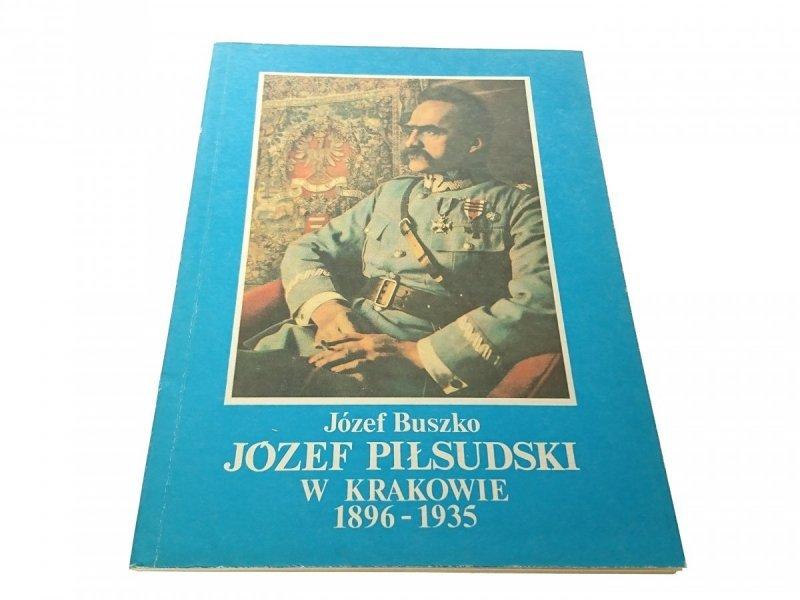 JÓZEF PIŁSUDSKI W KRAKOWIE 1896-1935 - Buszko 1990