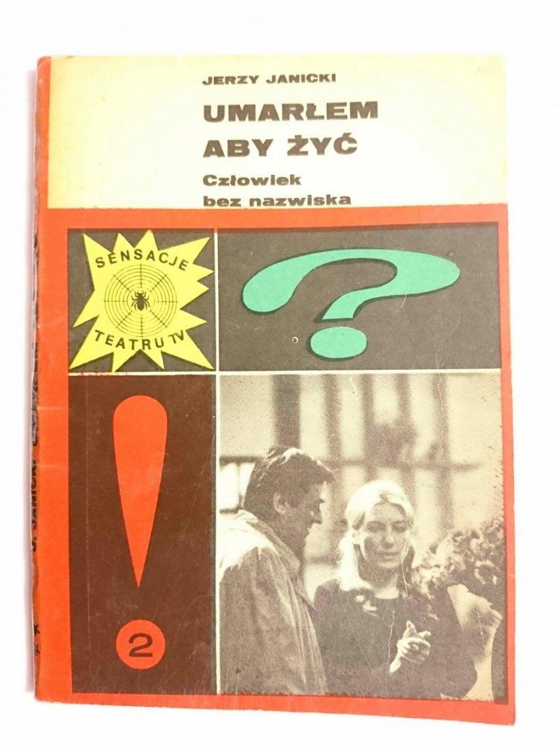 UMARŁEM ABY ŻYĆ. CZŁOWIEK BEZ NAZWISKA - Jerzy Janicki 1974