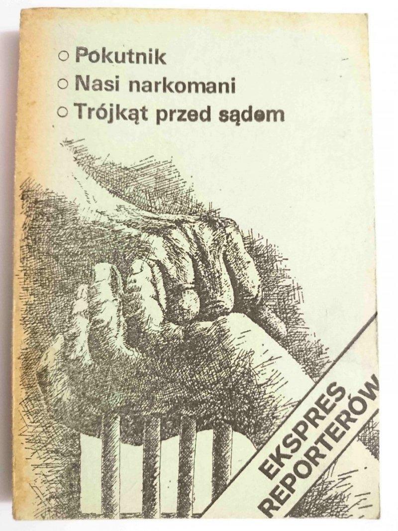 EKSPRES REPORTERÓW: POKUTNIK, NASI NARKOMANI, TRÓJKĄT PRZED SĄDEM 1982