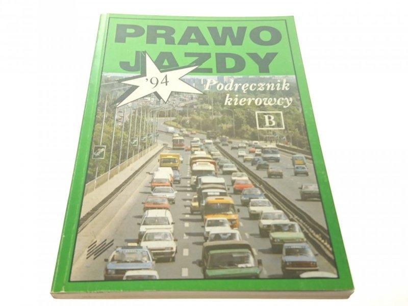 PRAWO JAZDY '94 PODRĘCZNIK KIEROWCY B (1994)