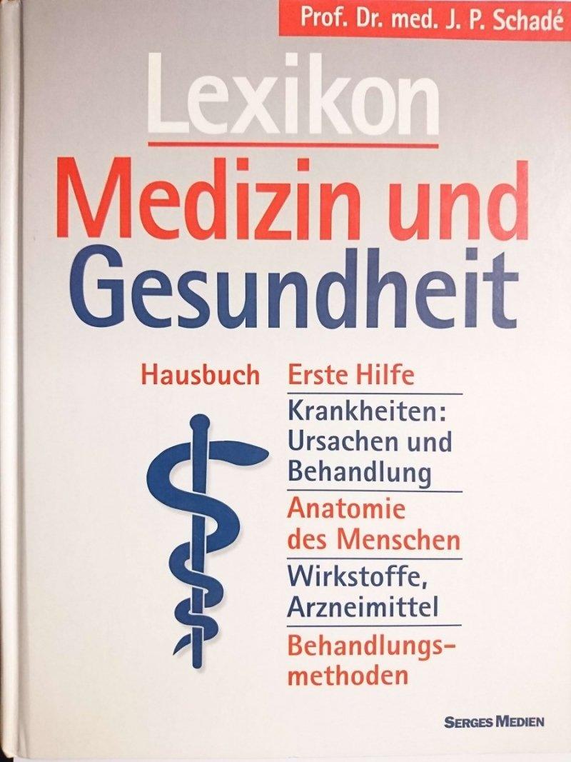 LEXIKON MEDIZIN UND GESUNDHEIT - prof. dr. Med. J. P. Schade 2000