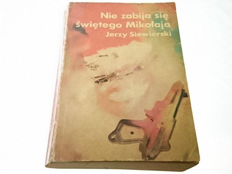NIE ZABIJA SIĘ ŚWIĘTEGO MIKOŁAJA Jerzy Siewierski