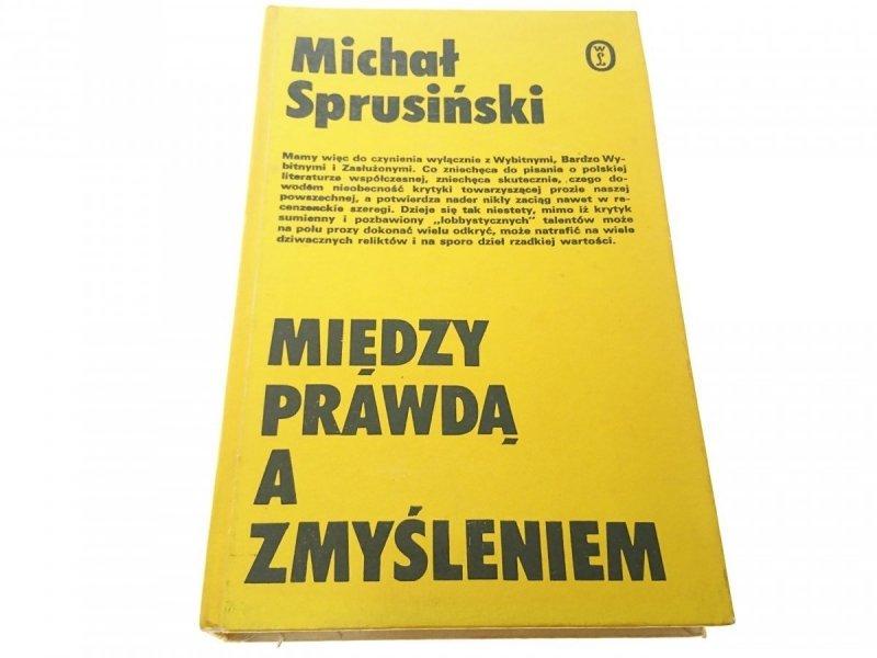MIĘDZY PRAWDĄ A ZMYŚLENIEM - Michał Sprusiński