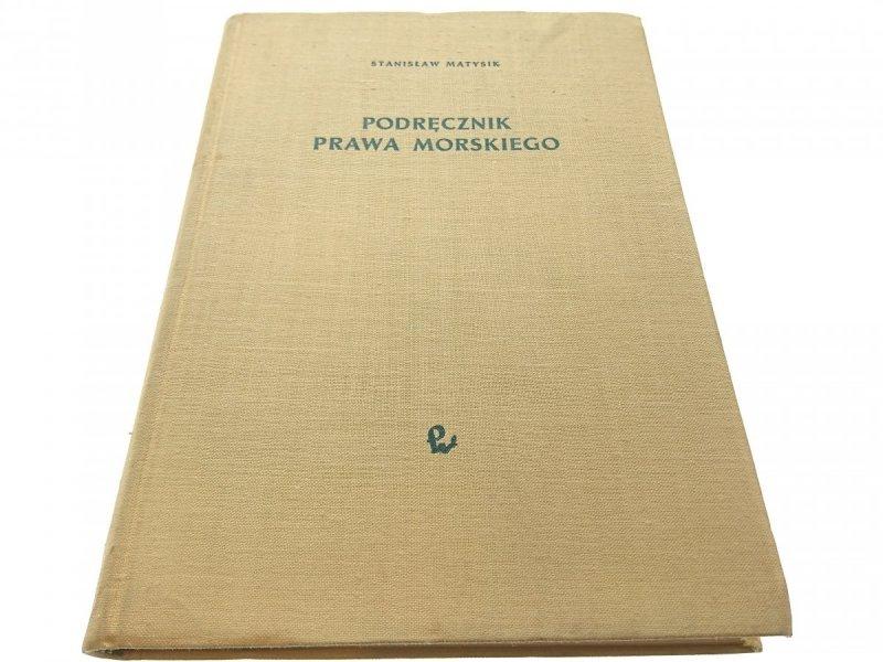 PODRĘCZNIK PRAWA MORSKIEGO - Stanisław Matysik '59