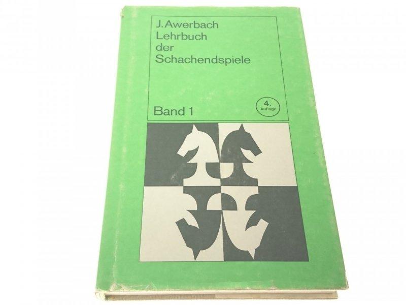 LEHRBUCH DER SCHACHENSDSPIELE. BAND 1 - J Awerbach