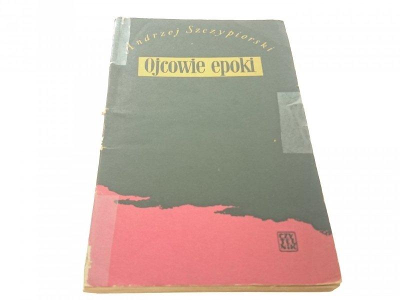 OJCOWIE EPOKI - Andrzej Szczypiorski (1955)