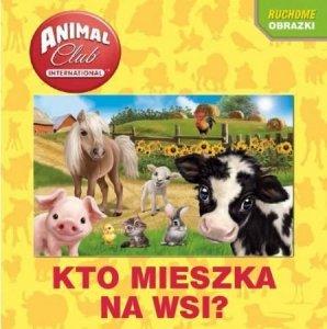 Animal Club Ruchome obrazki Kto mieszka na wsi? (z okładką 3D)
