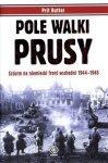 Pole walki. Prusy. Szturm na niemiecki front wschodni 1944-1945