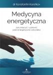 Medycyna energetyczna. Jak zmierzyć i uzdrowić pole energetyczne człowieka