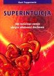 Superintuicja Jak rozwinąć swoje ukryte zdolności duchowe