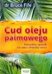 Cud oleju palmowego. Naturalny sposób na raka i choroby serca