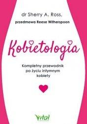 Kobietologia Kompletny przewodnik po życiu intymnym kobiety