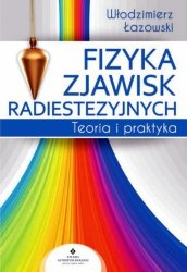Fizyka zjawisk radiestezyjnych. Teoria i praktyka