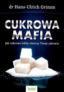 Cukrowa mafia. Jak cukrowe lobby niszczy Twoje zdrowie