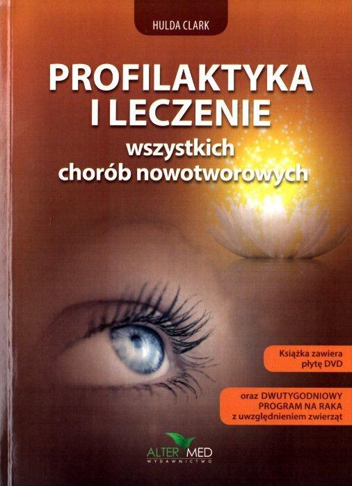 Kuracja życia metodą dr Clark, Przepisy i porady zdrowotne doktor Clark, Profilaktyka i leczenie wszystkich chorób nowotworowych