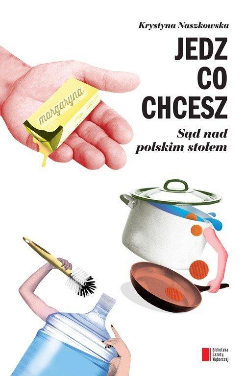 Jedz co chcesz Sąd nad polskim stołem
