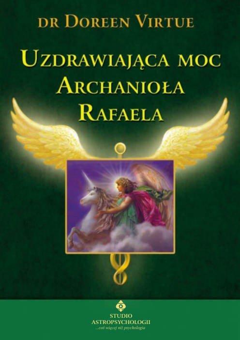 Uzdrawiająca moc Archanioła Rafaela