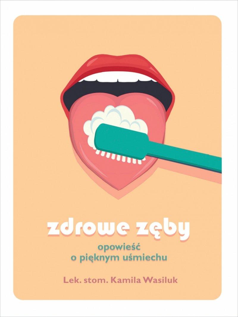 Zdrowe zęby Opowieść o pięknym uśmiechu