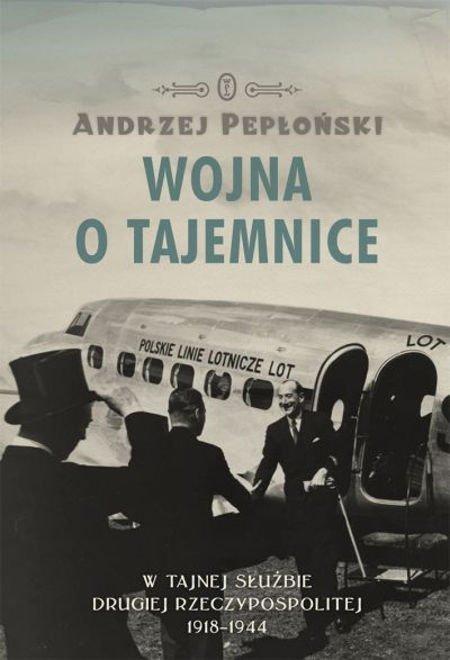 Wojna o tajemnice W tajnej służbie Drugiej Rzeczypospolitej 1918-1944