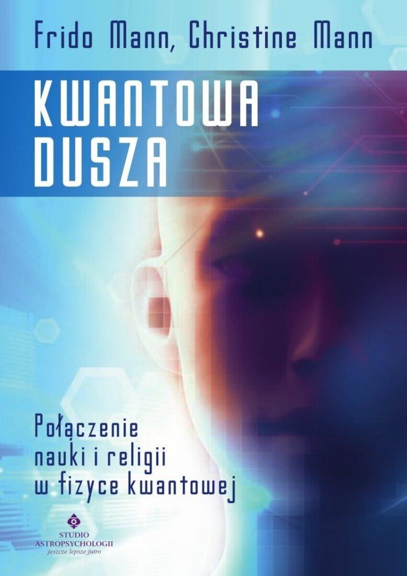 Kwantowa dusza. Połączenie nauki i religii w fizyce kwantowej
