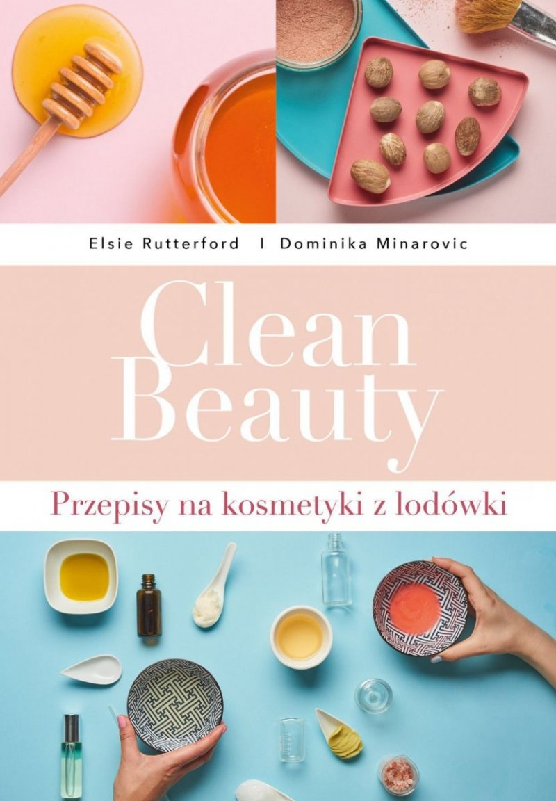 Clean Beauty. Przepisy na naturalne kosmetyki