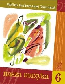Nasza muzyka 6-FLOREK, Lidia; TOMERA-CHMIEL, Ilona; STACHAK, Tatiana