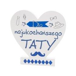 Drewniana tabliczka serce z podstawką  Dla najukochańszego Taty