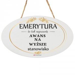 Drewniana tabliczka owal wzbogacona lakierem UV z napisem Emerytura to tak naprawdę...